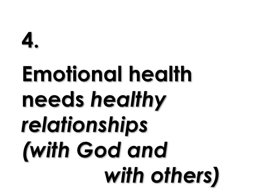 4. Emotional health needs healthy relationships (with God and with others)