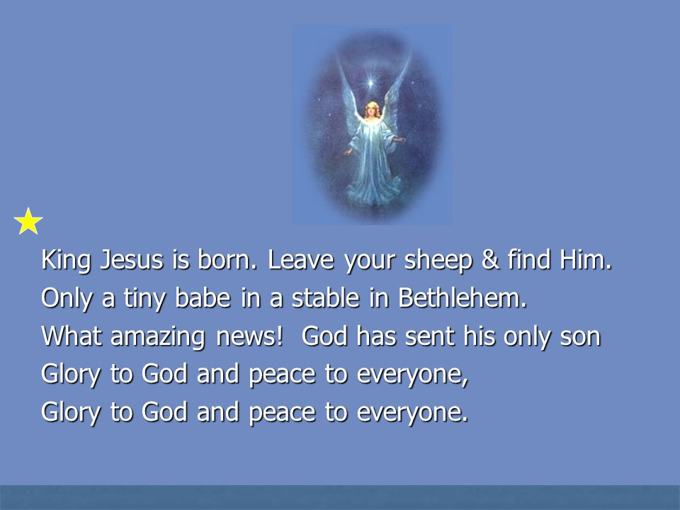King Jesus is born. Leave your sheep & find Him.