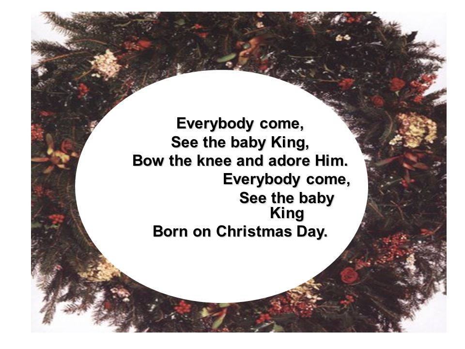 Bow the knee and adore Him.