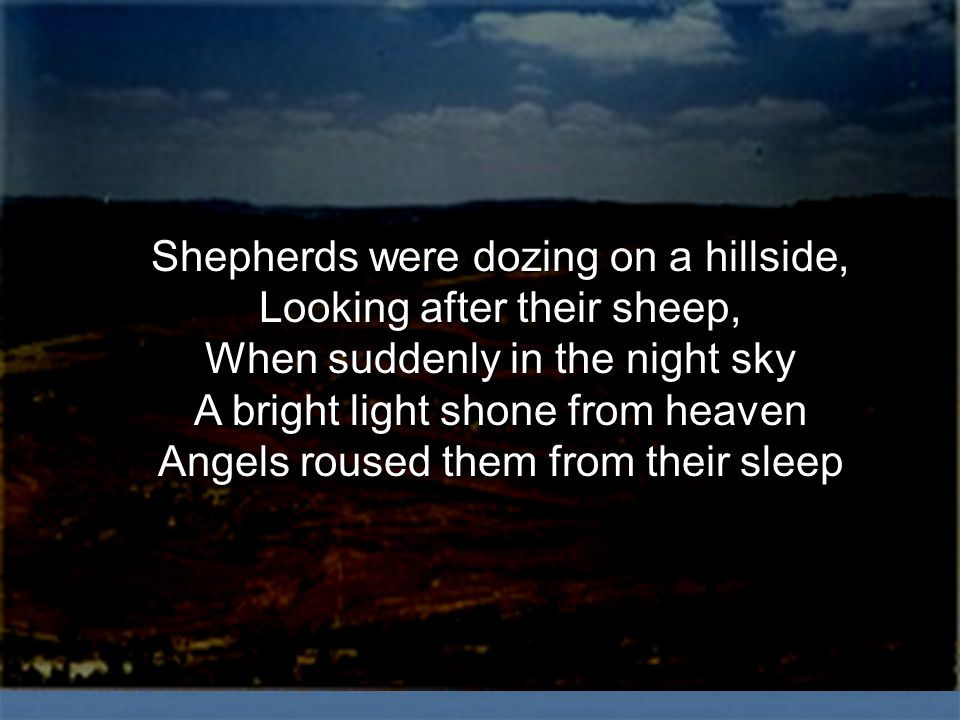 Shepherds were dozing on a hillside, Looking after their sheep,