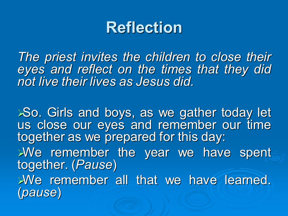 Reflection The priest invites the children to close their eyes and reflect on the times that they did not live their lives as Jesus did.