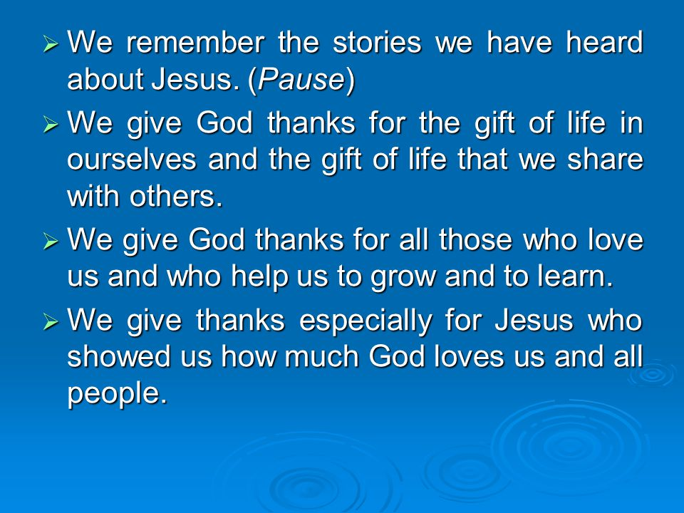 We remember the stories we have heard about Jesus. (Pause)