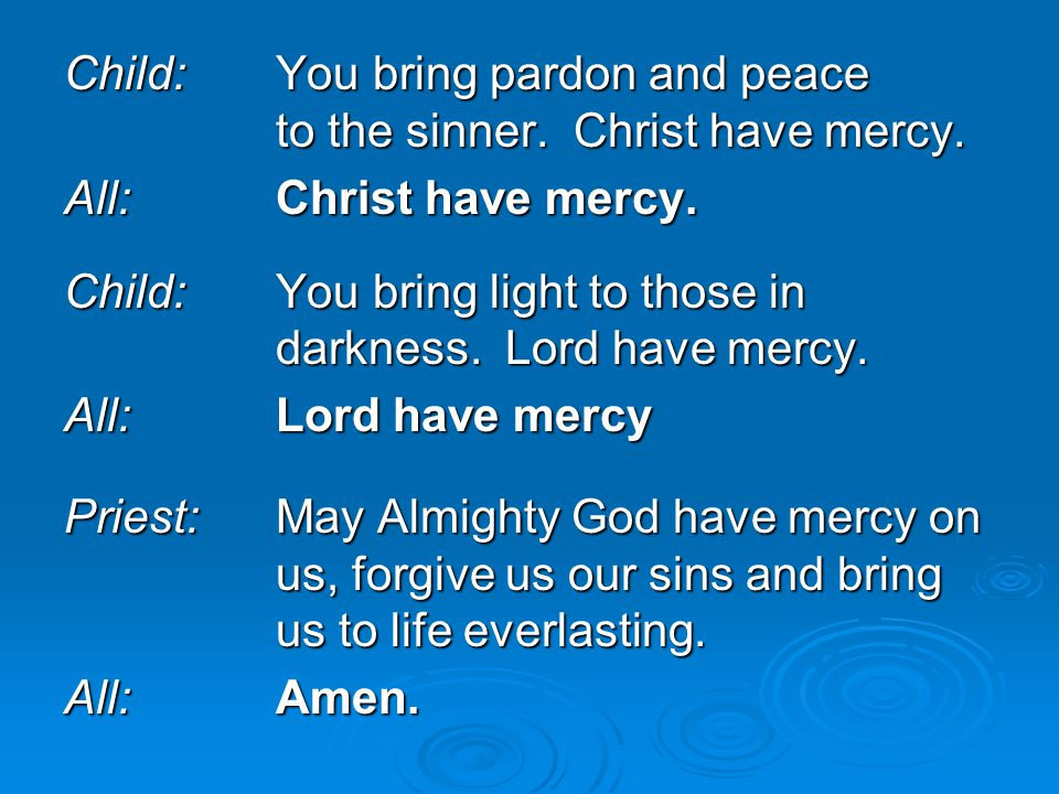 Child: You bring pardon and peace to the sinner. Christ have mercy.