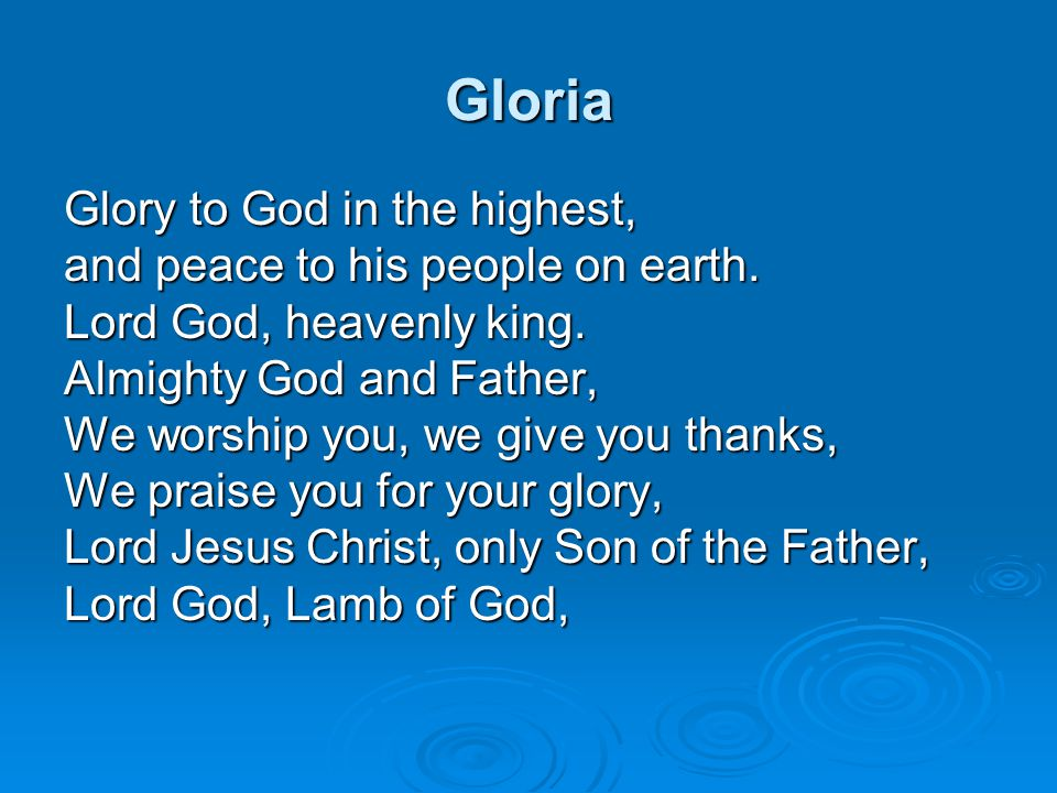 Gloria Glory to God in the highest, and peace to his people on earth.