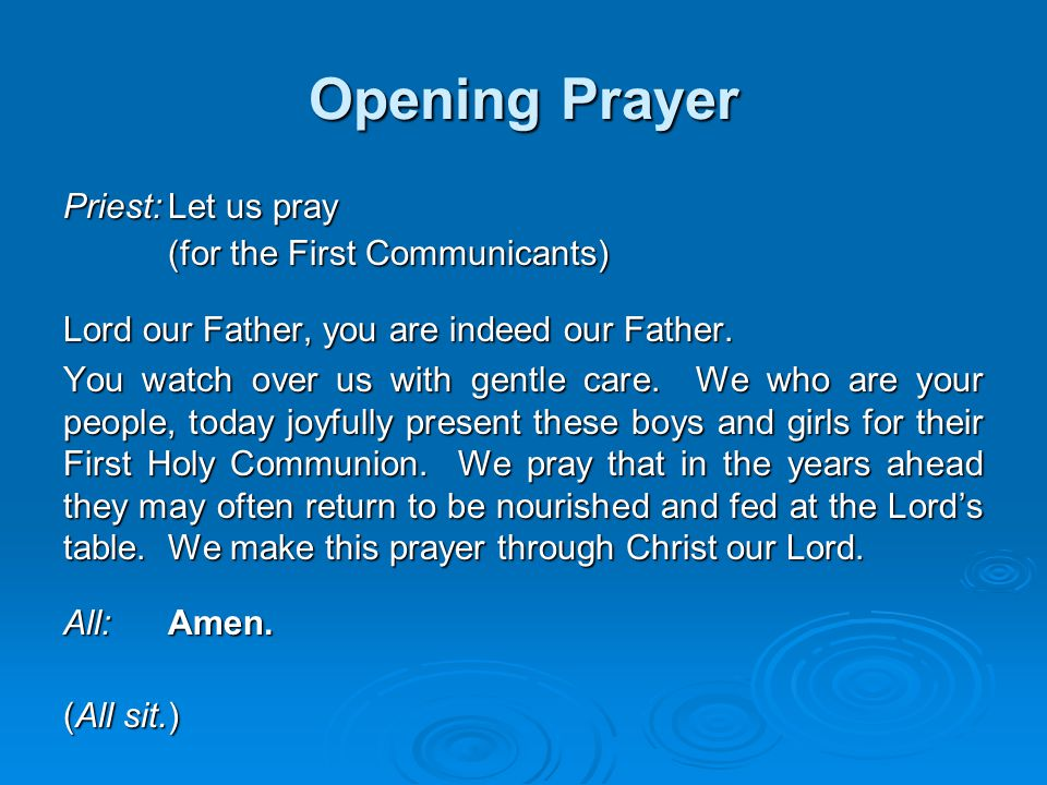 Opening Prayer Priest: Let us pray (for the First Communicants)