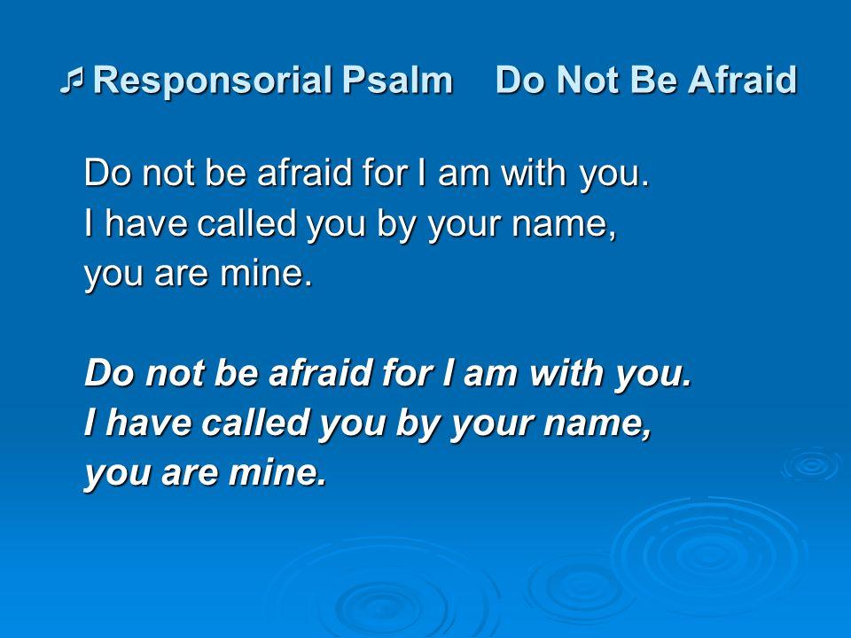 Responsorial Psalm Do Not Be Afraid