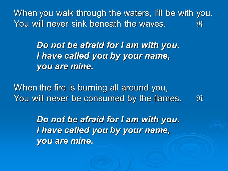 When you walk through the waters, I'll be with you.