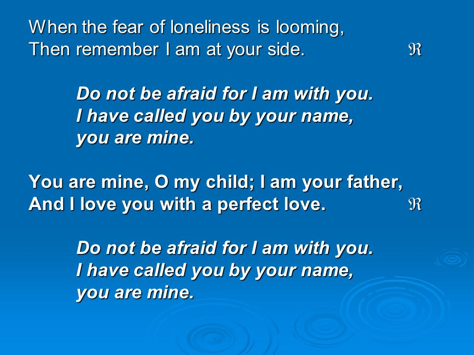 When the fear of loneliness is looming,