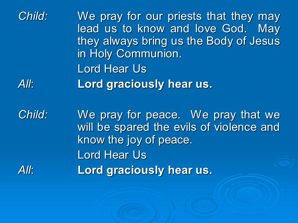Child:. We pray for our priests that they may