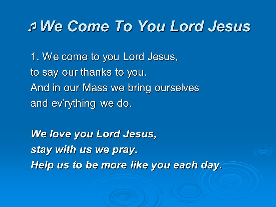 We Come To You Lord Jesus