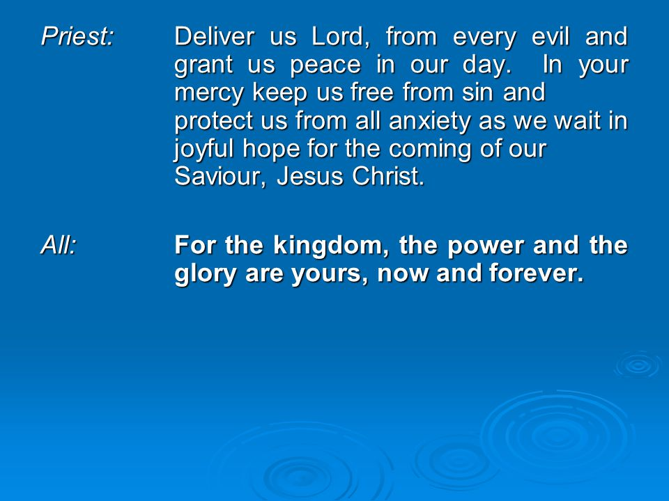 Priest:. Deliver us Lord, from every evil and