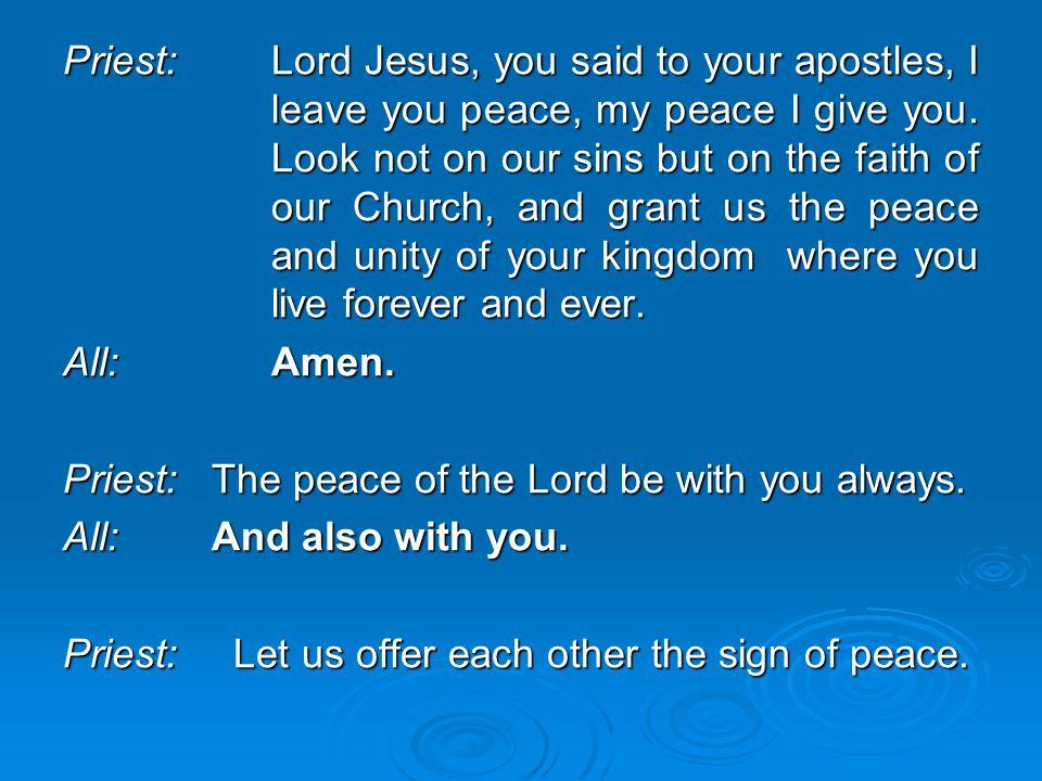 Priest:. Lord Jesus, you said to your apostles, I