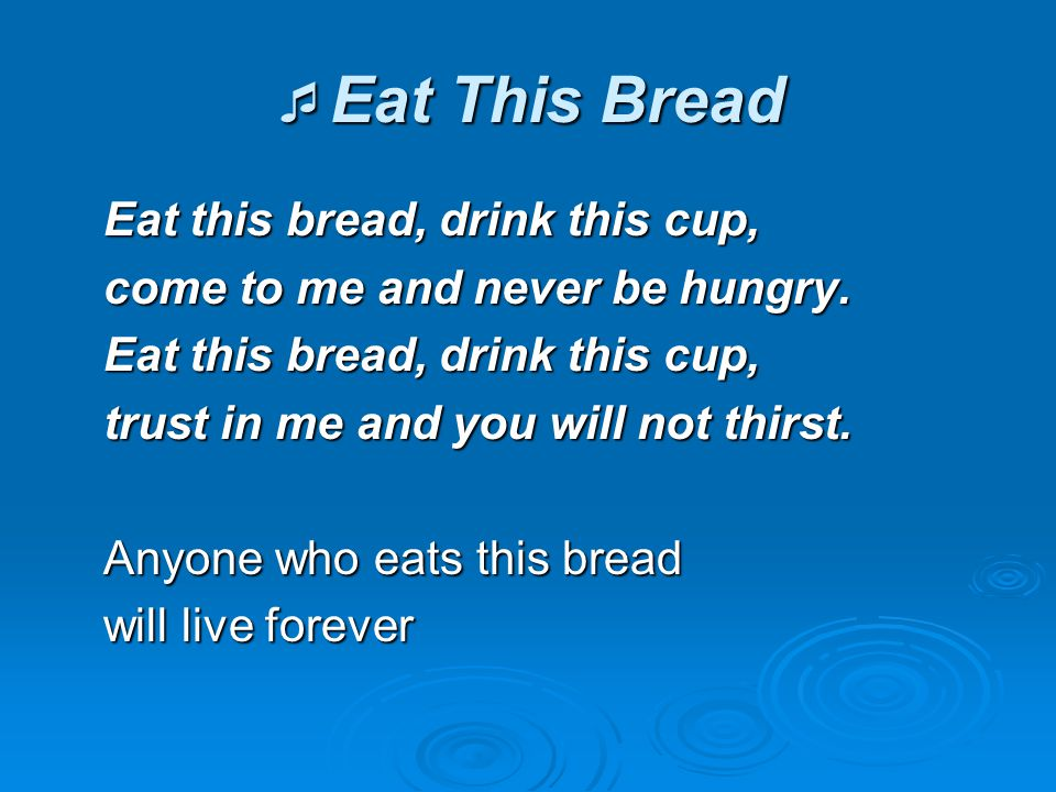 Eat This Bread Eat this bread, drink this cup,