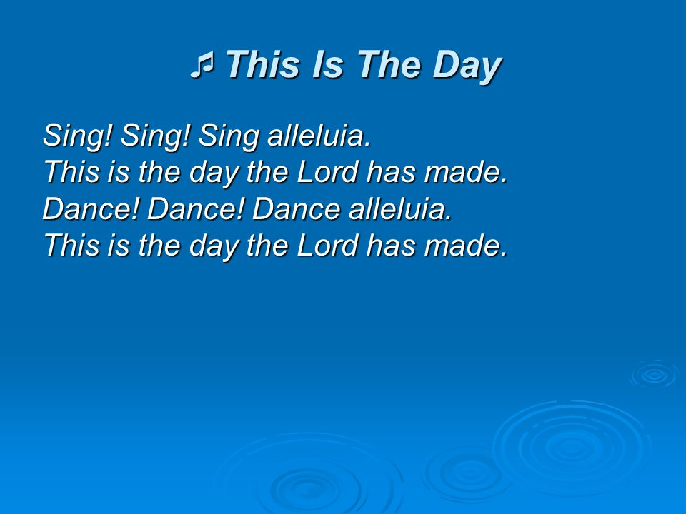 This Is The Day Sing! Sing! Sing alleluia.