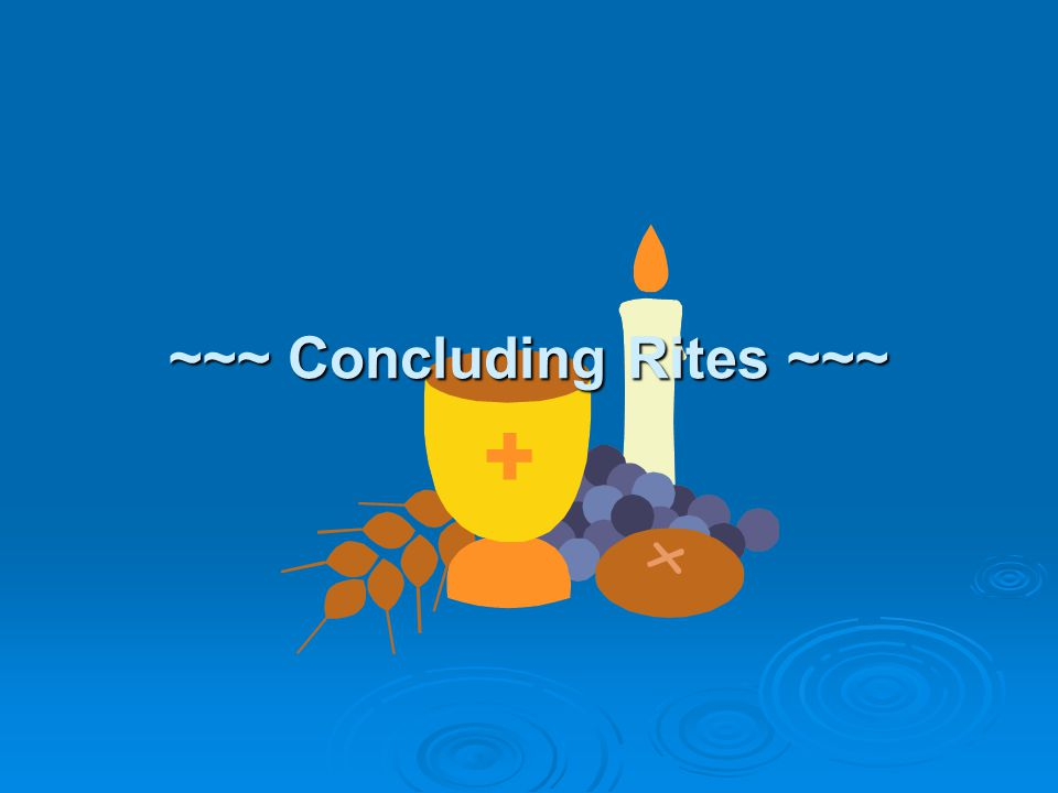 ~~~ Concluding Rites ~~~