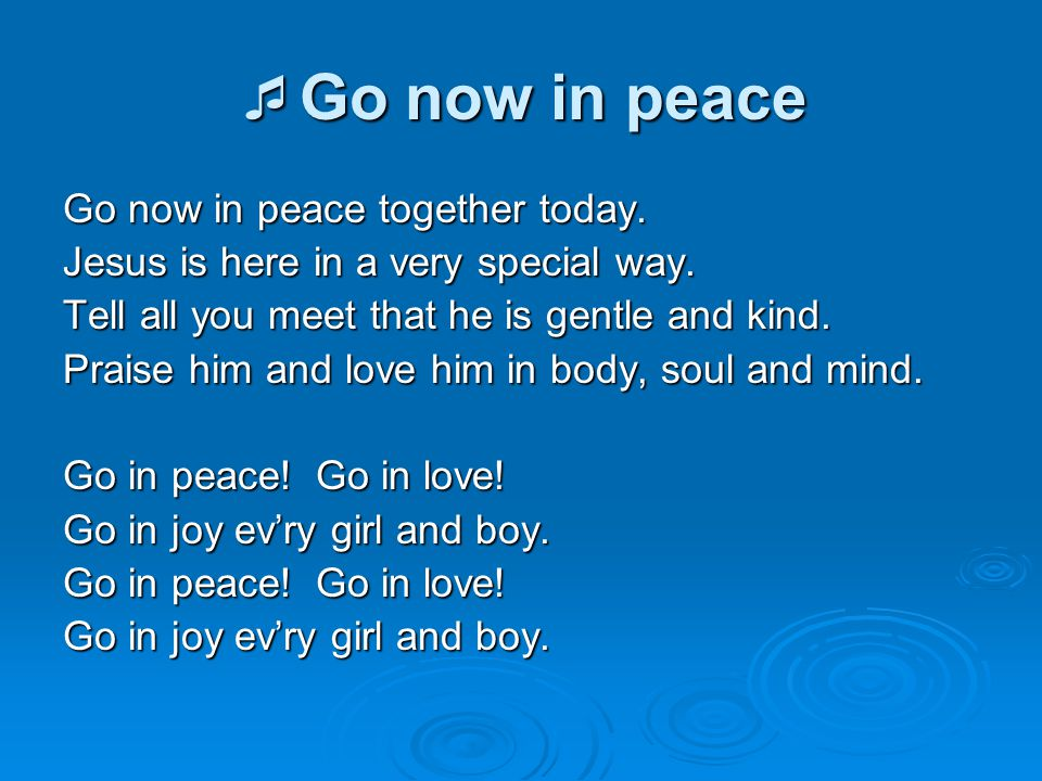 Go now in peace Go now in peace together today.