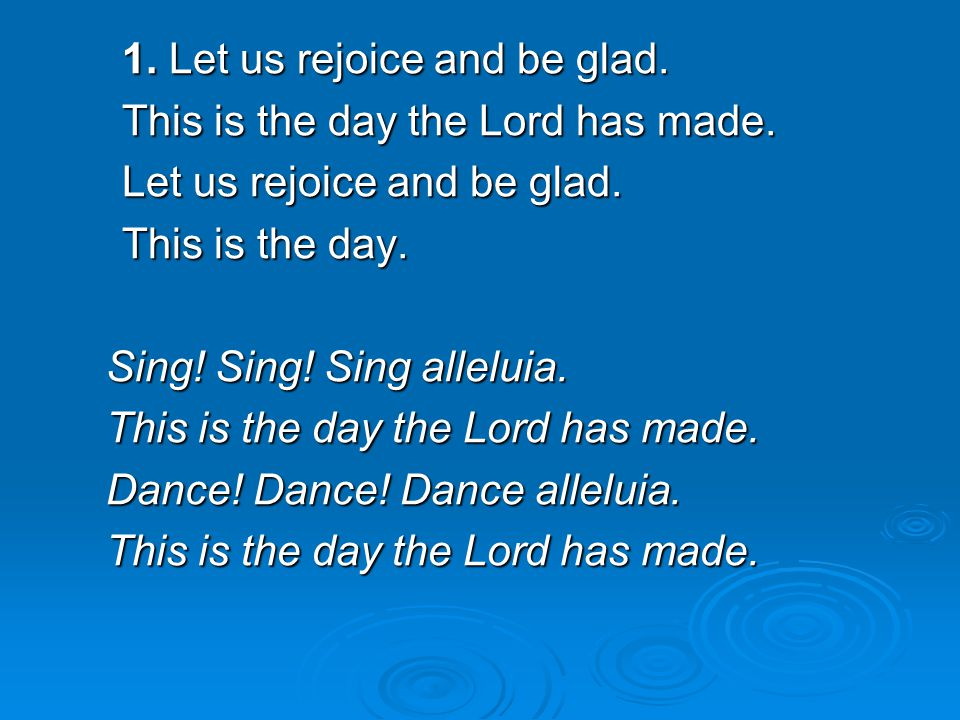 1. Let us rejoice and be glad.