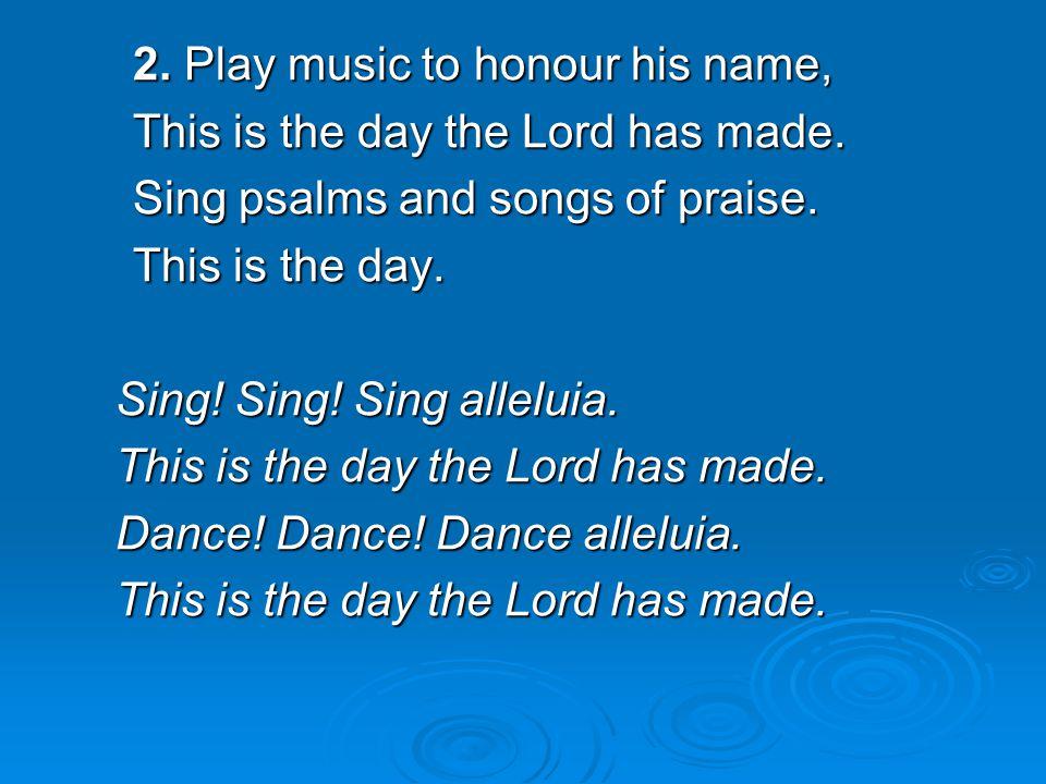 2. Play music to honour his name,