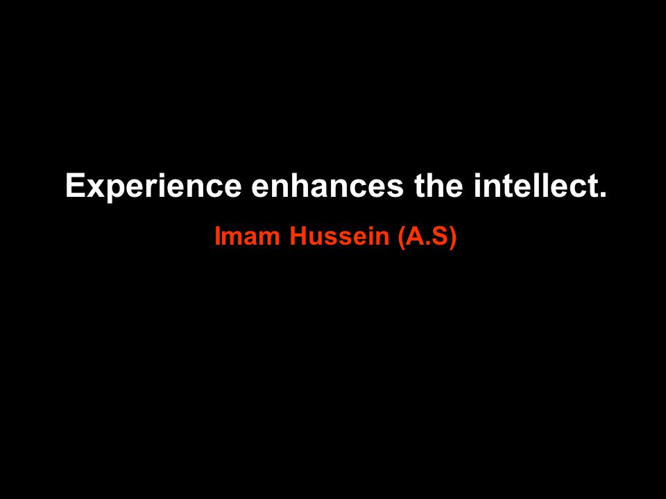 Experience enhances the intellect.