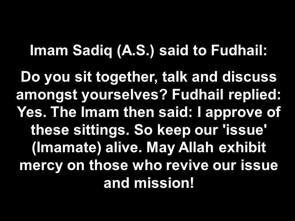 Imam Sadiq (A.S.) said to Fudhail:
