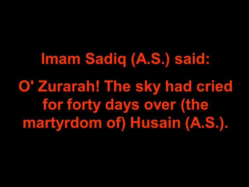 Imam Sadiq (A.S.) said: O Zurarah.