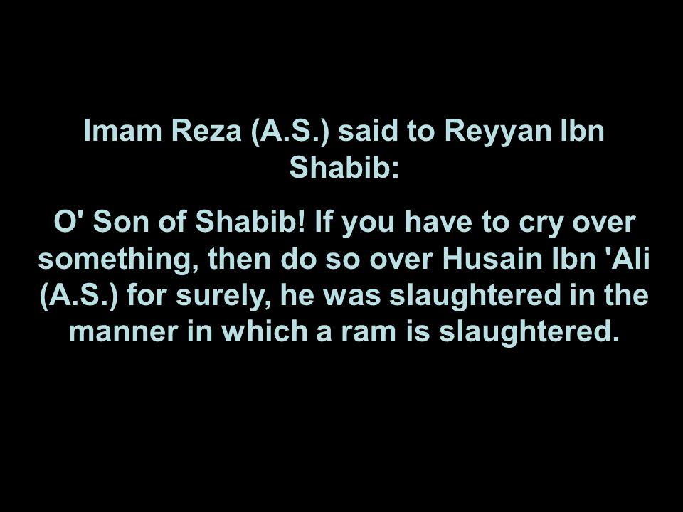 Imam Reza (A.S.) said to Reyyan Ibn Shabib:
