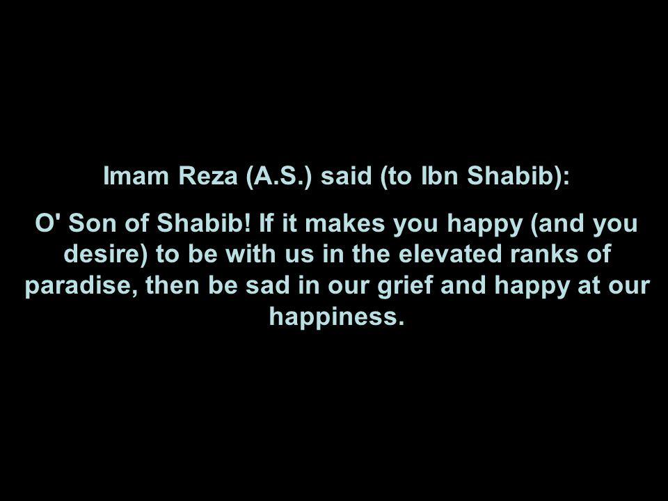 Imam Reza (A.S.) said (to Ibn Shabib):