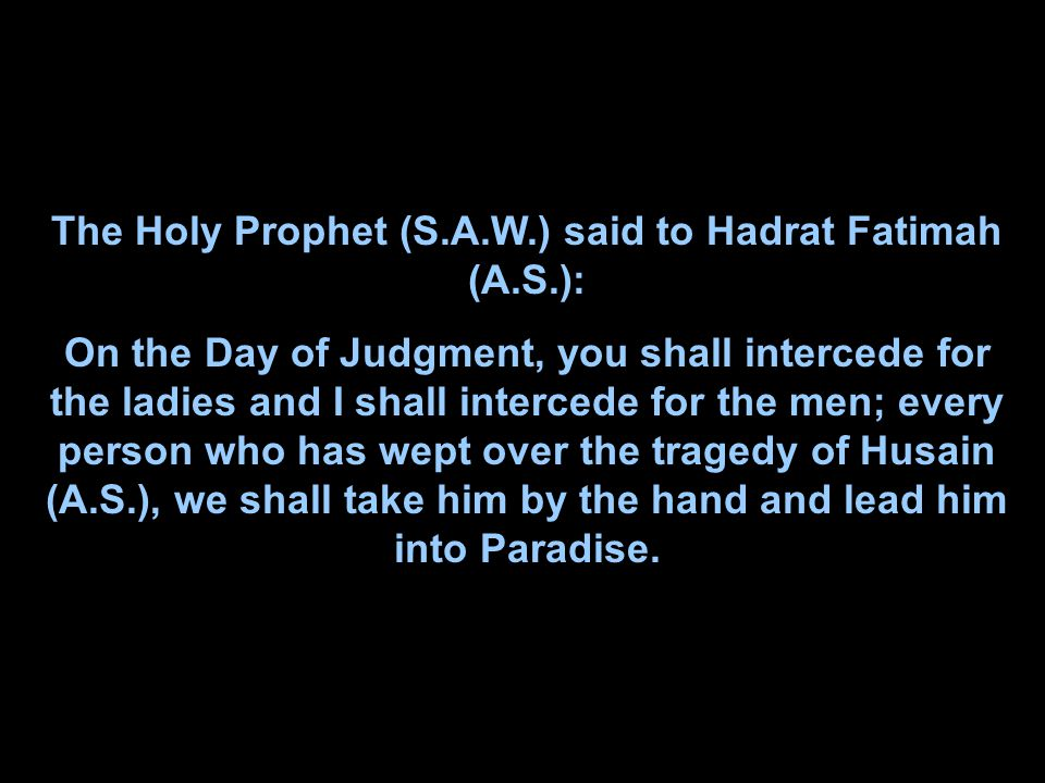 The Holy Prophet (S.A.W.) said to Hadrat Fatimah (A.S.):