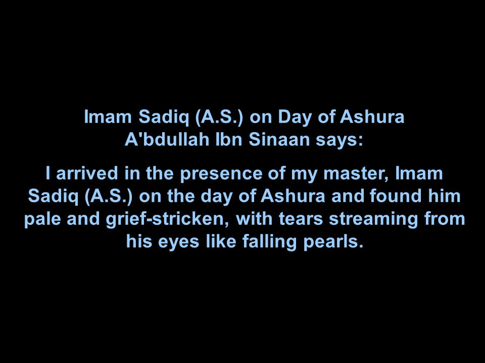 Imam Sadiq (A.S.) on Day of Ashura A bdullah Ibn Sinaan says:
