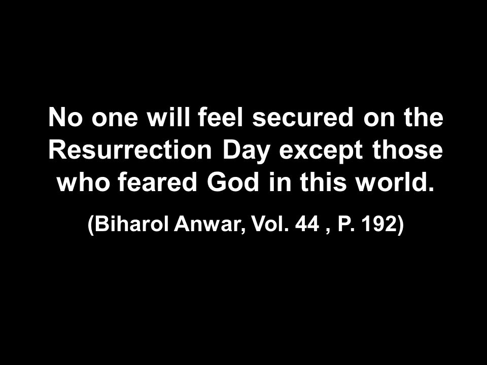 No one will feel secured on the Resurrection Day except those who feared God in this world.