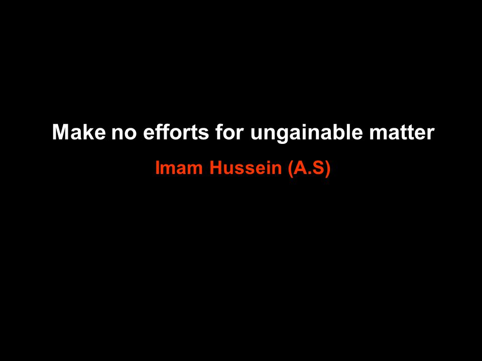 Make no efforts for ungainable matter