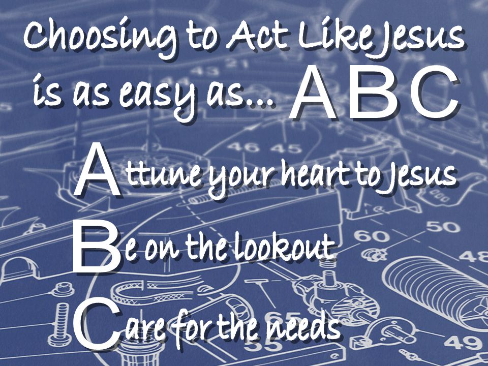 Choosing to Act Like Jesus ttune your heart to Jesus