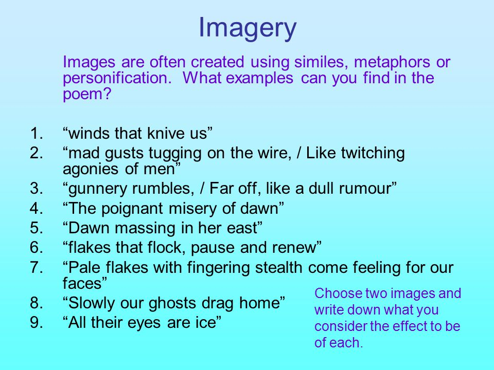 Imagery Images are often created using similes, metaphors or personification. What examples can you find in the poem