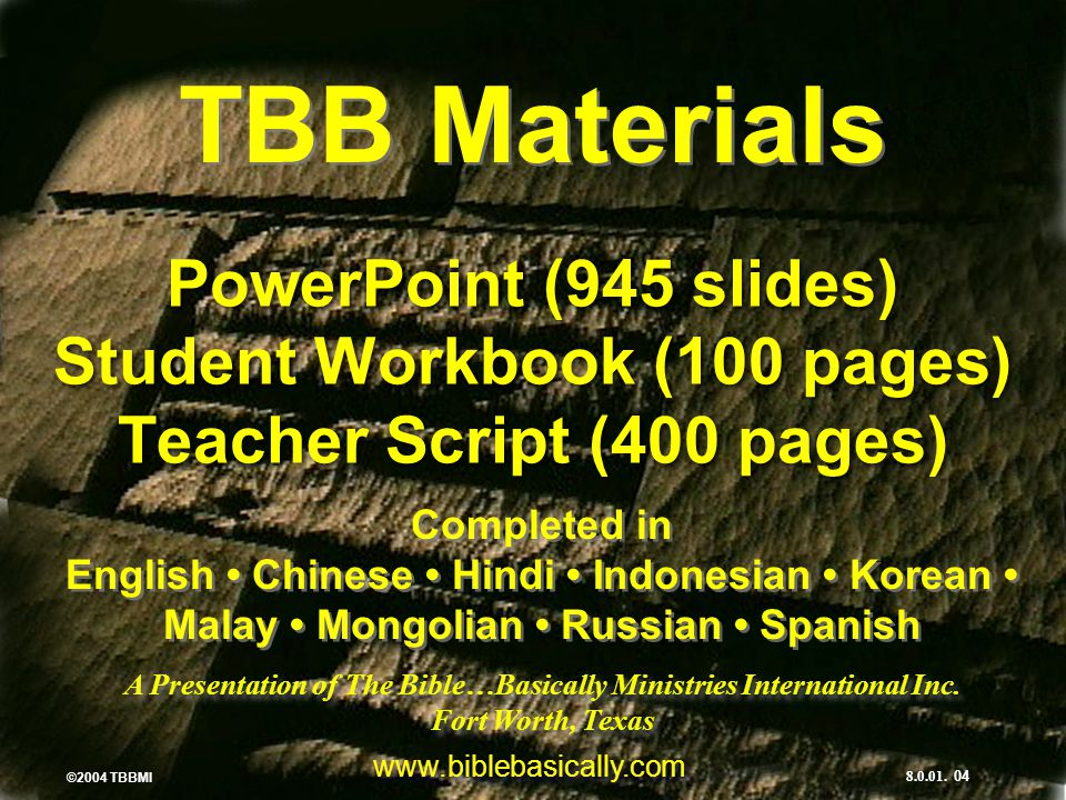 TBB Materials PowerPoint (945 slides) Student Workbook (100 pages) Teacher Script (400 pages)