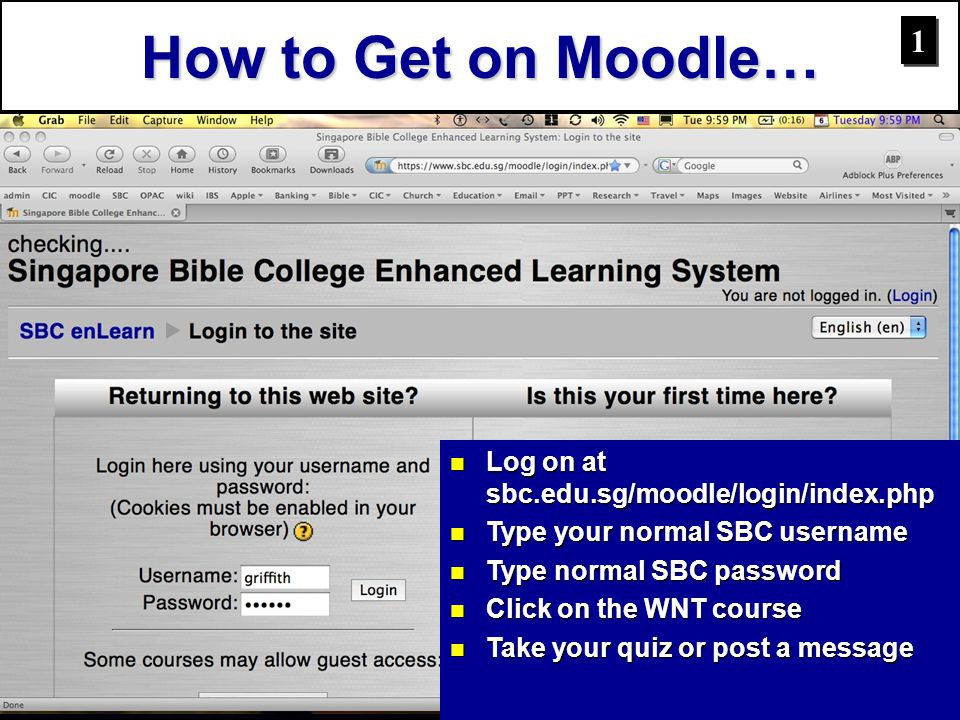 How to Get on Moodle… 1 Log on at sbc.edu.sg/moodle/login/index.php