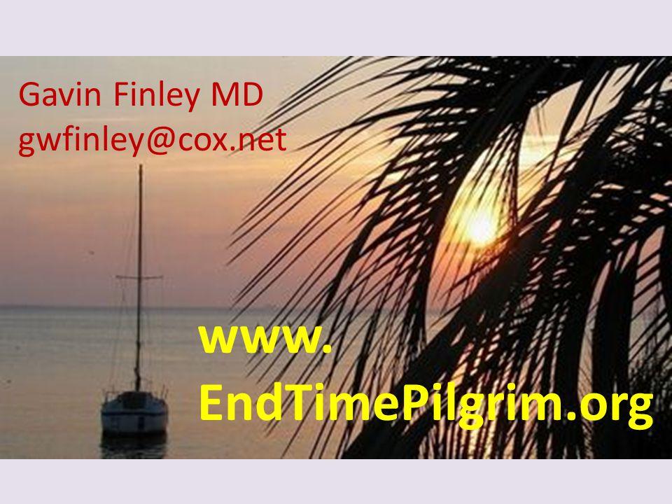 Gavin Finley MD gwfinley@cox.net www. EndTimePilgrim.org