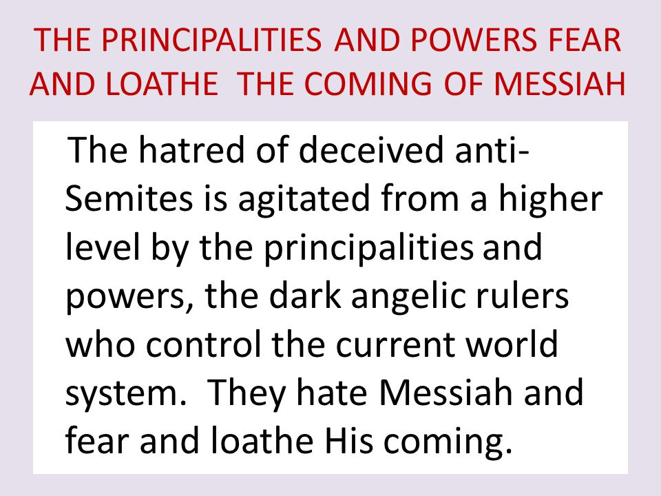 THE PRINCIPALITIES AND POWERS FEAR AND LOATHE THE COMING OF MESSIAH