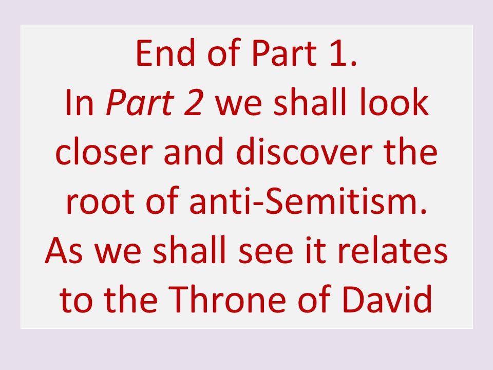 In Part 2 we shall look closer and discover the root of anti-Semitism.