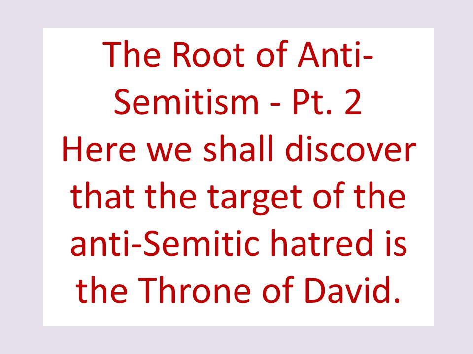 The Root of Anti-Semitism - Pt. 2