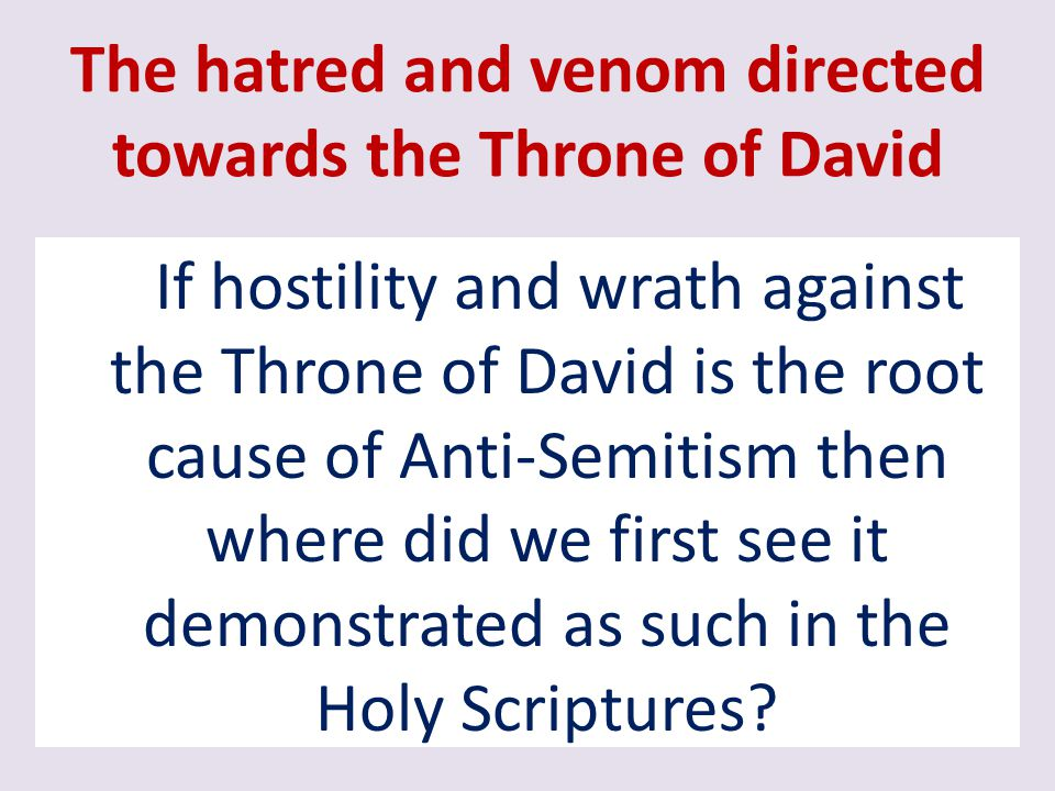 The hatred and venom directed towards the Throne of David