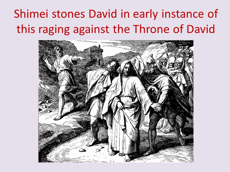 Shimei stones David in early instance of this raging against the Throne of David