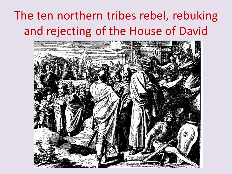 The ten northern tribes rebel, rebuking and rejecting of the House of David