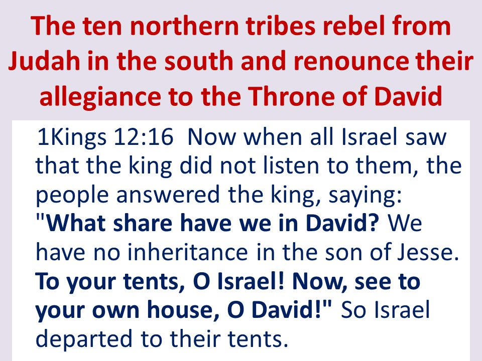 The ten northern tribes rebel from Judah in the south and renounce their allegiance to the Throne of David