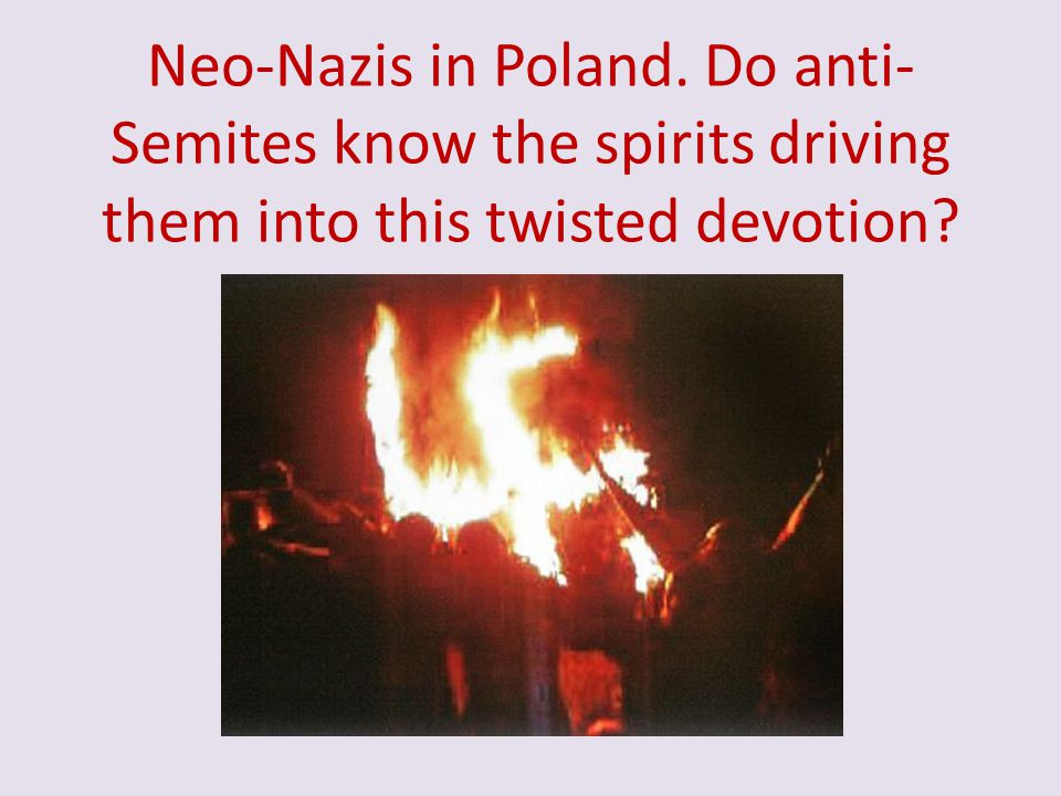Neo-Nazis in Poland. Do anti-Semites know the spirits driving them into this twisted devotion