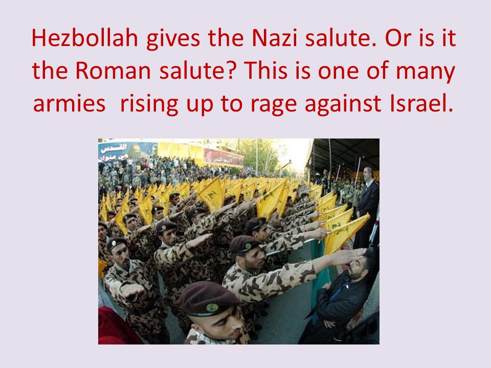 Hezbollah gives the Nazi salute. Or is it the Roman salute