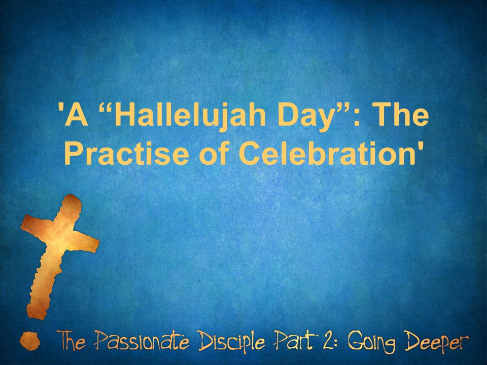 A Hallelujah Day : The Practise of Celebration