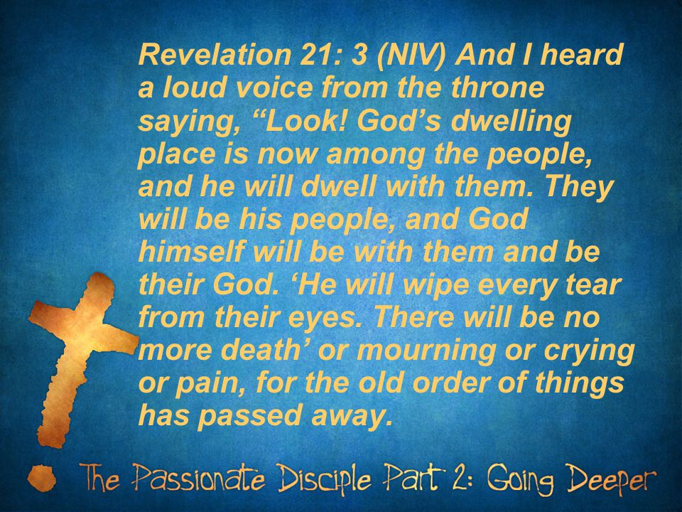 Revelation 21: 3 (NIV) And I heard a loud voice from the throne saying, Look.