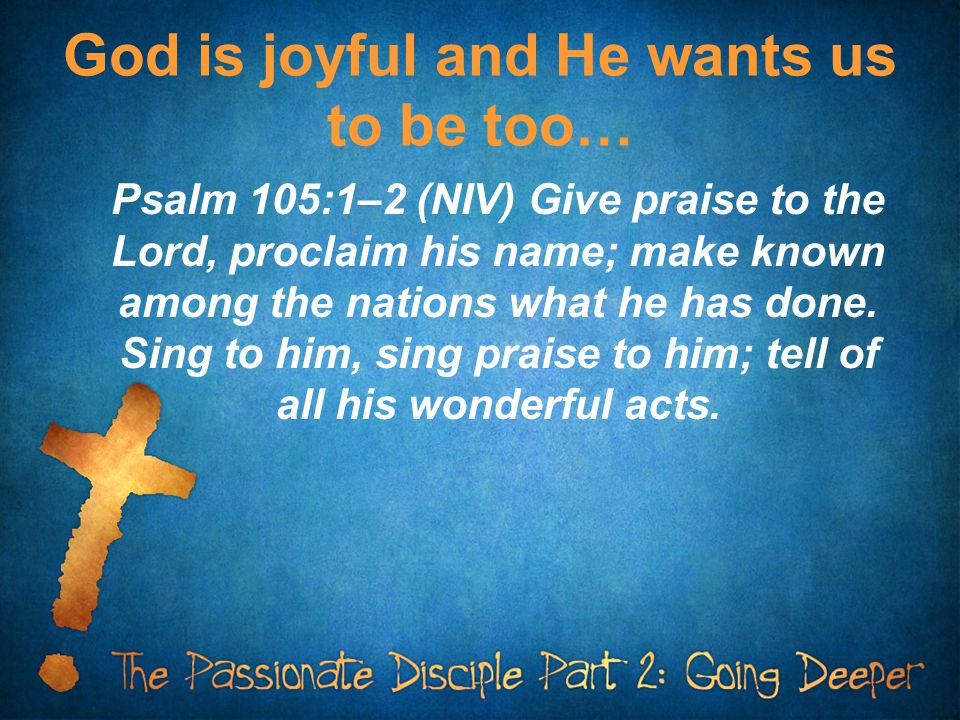 God is joyful and He wants us to be too…