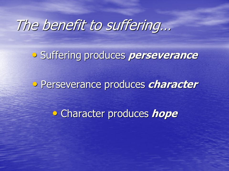 The benefit to suffering…