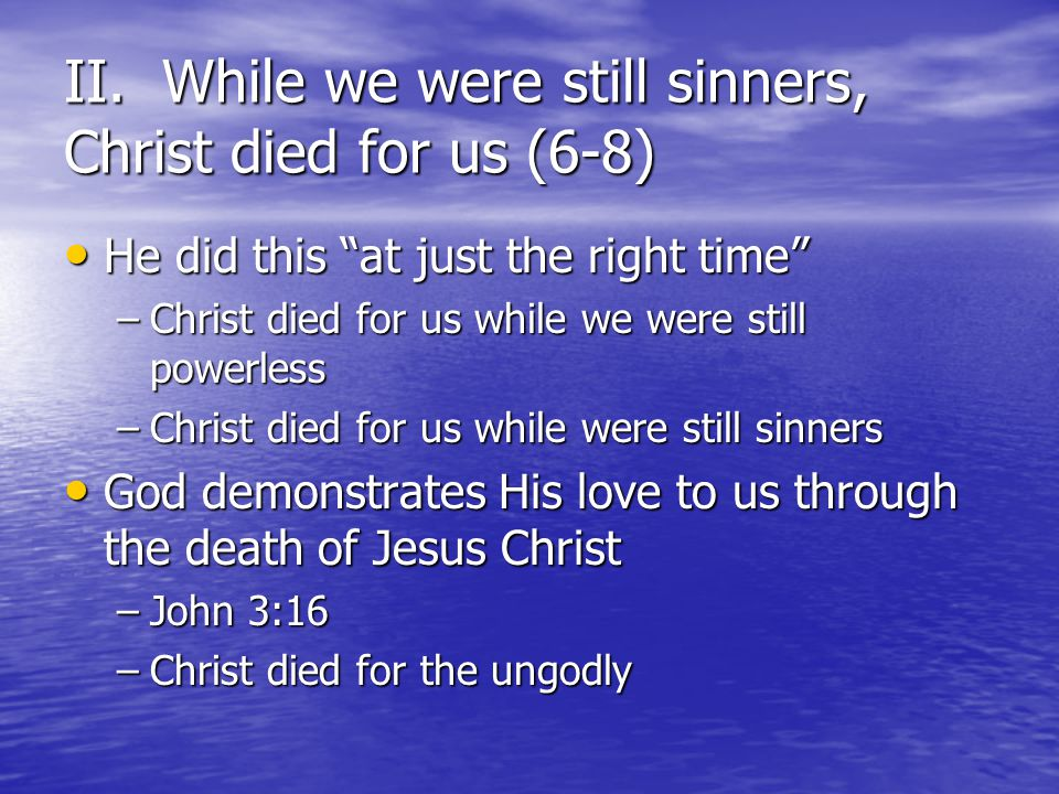 II. While we were still sinners, Christ died for us (6-8)